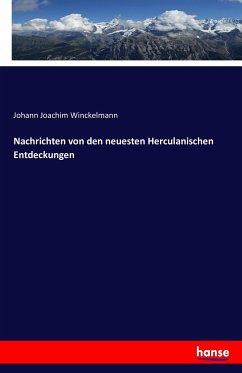 Nachrichten von den neuesten Herculanischen Entdeckungen