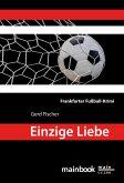 Einzige Liebe: Frankfurter Fußball-Krimi (eBook, ePUB)