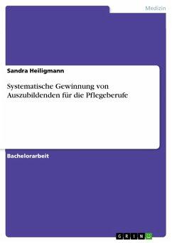 Systematische Gewinnung von Auszubildenden für die Pflegeberufe (eBook, PDF)