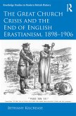The Great Church Crisis and the End of English Erastianism, 1898-1906 (eBook, PDF)