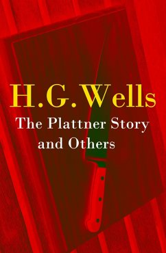 The Plattner Story and Others (The original 1897 edition of 17 fantasy and science fiction short stories) (eBook, ePUB) - Wells, H. G.