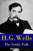 The Grisly Folk (A rare science fiction story by H. G. Wells) (eBook, ePUB)