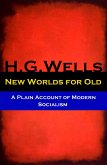 New Worlds for Old - A Plain Account of Modern Socialism (The original unabridged edition) (eBook, ePUB)
