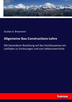 Allgemeine Bau-Constructions-Lehre - Breymann, Gustav A.