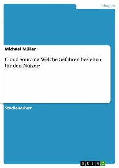 Cloud Sourcing. Welche Gefahren bestehen für den Nutzer?