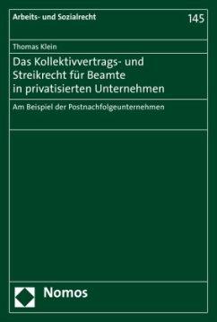 Das Kollektivvertrags- und Streikrecht für Beamte in privatisierten Unternehmen - Klein, Thomas