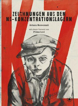 KZ - Zeichnungen aus den NS-Konzentrationslagern - Arturo, Benvenuti