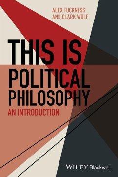 This Is Political Philosophy (eBook, PDF) - Tuckness, Alex; Wolf, Clark