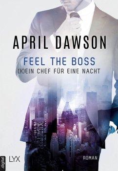 Feel the Boss - (K)ein Chef für eine Nacht / The Boss Bd.3 (eBook, ePUB) - Dawson, April