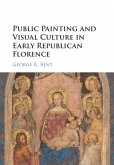 Public Painting and Visual Culture in Early Republican Florence (eBook, PDF)