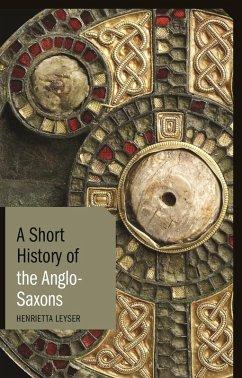 Short History of the Anglo-Saxons (eBook, ePUB) - Leyser, Henrietta
