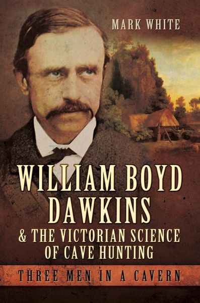 William Boyd Dawkins and the Victorian Science of Cave Hunting (eBook, ePUB) - White, Mark John
