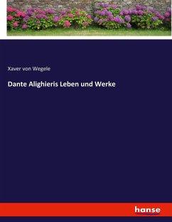 Dante Alighieris Leben und Werke