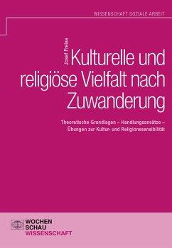 Kulturelle und religiöse Vielfalt nach Zuwanderung - Freise, Josef
