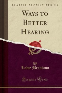 Ways to Better Hearing (Classic Reprint) - Brentano, Lowe