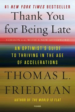 Thank You for Being Late: An Optimist's Guide to Thriving in the Age of Accelerations (Version 2.0, with a New Afterword) - Friedman, Thomas L.