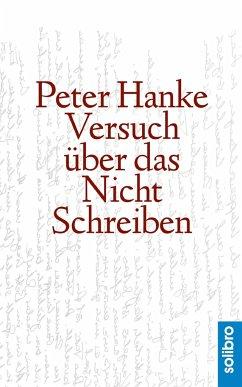 Versuch über das Nichtschreiben - Hanke, Peter