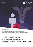 Gesundheitliche Eigenverantwortung in der Berichterstattung deutschsprachiger Printmedien. Welches Verständnis von Gesundheit wird konstruiert? (eBook, PDF)