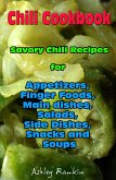 Chili Cookbook : Savory Chili Recipes for Appetizers, Finger Foods, Main dishes, Salads, Side Dishes, Snacks and Soups (eBook, ePUB)