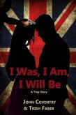 I Was, I Am, I Will Be: A True Story (The John Coventry Story, #1) (eBook, ePUB)