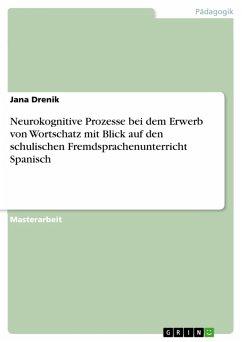 Neurokognitive Prozesse bei dem Erwerb von Wortschatz mit Blick auf den schulischen Fremdsprachenunterricht Spanisch (eBook, PDF)