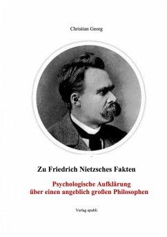 Zu Friedrich Nietzsches Fakten Psychologische Aufklärung über einen angeblich großen Philosophen (eBook, ePUB) - Georg, Christian