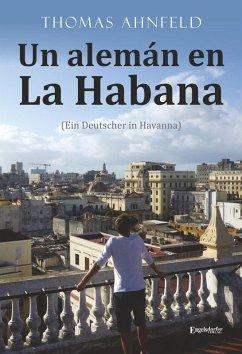 Un alemán en La Habana - Ein Deutscher in Havanna (eBook, ePUB) - Ahnfeld, Thomas
