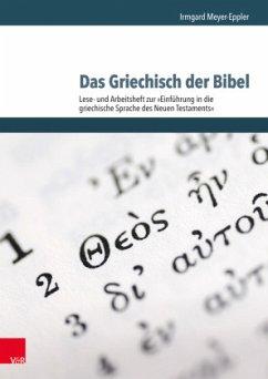 Das Griechisch der Bibel - Lese- und Arbeitsheft zur Einführung in die griechische Sprache des Neuen Testaments - Meyer-Eppler, Irmgard