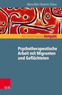 Psychotherapeutische Arbeit mit Migranten und Geflüchteten - Belz, Maria; Özkan, Ibrahim