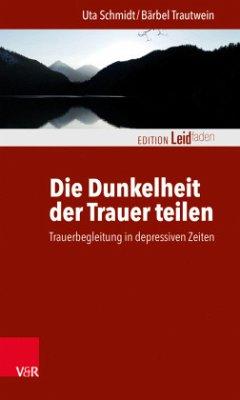Die Dunkelheit der Trauer teilen - Schmidt, Uta; Trautwein, Bärbel