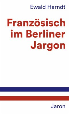 Französisch im Berliner Jargon - Harndt, Ewald
