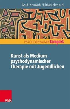 Kunst als Medium psychodynamischer Therapie mit Jugendlichen - Lehmkuhl, Gerd; Lehmkuhl, Ulrike