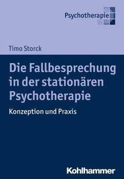 Die Fallbesprechung in der stationären Psychotherapie (eBook, PDF) - Storck, Timo