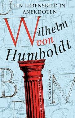 Wilhelm von Humboldt (eBook, ePUB) - Nolte, Dorothee