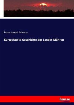 9783743652996 - Schwoy, Franz Joseph: Kurzgefasste Geschichte des Landes Mähren - Boek