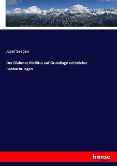 9783743652101 - Josef Seegen: Der Diabetes Mellitus auf Grundlage zahlreicher Beobachtungen - Buch