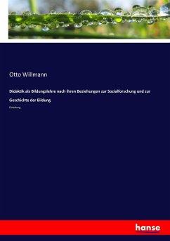 9783743654167 - Willmann, Otto: Didaktik als Bildungslehre nach ihren Beziehungen zur Sozialforschung und zur Geschichte der Bildung - Buch
