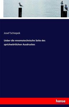 9783743652149 - Schiepek, Josef: Ueber die mnemotechnische Seite des sprichwörtlichen Ausdruckes - Book