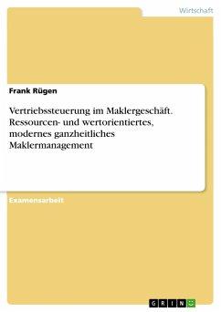 Vertriebssteuerung im Maklergeschäft. Ressourcen- und wertorientiertes, modernes ganzheitliches Maklermanagement