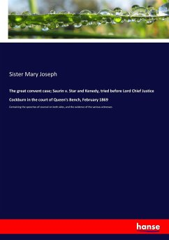 9783743657922 - Sister Mary Joseph: The great convent case; Saurin v. Star and Kenedy, tried before Lord Chief Justice Cockburn in the court of Queen's Bench, February 1869 - Buch