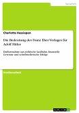 Die Bedeutung des Franz Eher Verlages für Adolf Hitler