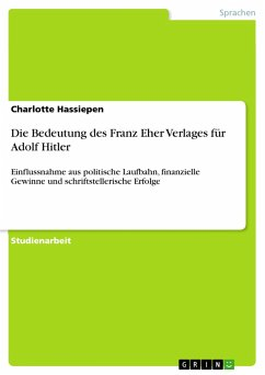 Die Bedeutung des Franz Eher Verlages für Adolf Hitler - Hassiepen, Charlotte