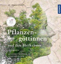 Pflanzengöttinnen und ihre Heilkräuter - Stumpf, Ursula