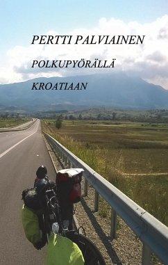 9789523394742 - Palviainen, Pertti: Polkupyörällä Kroatiaan - Kirja