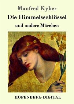 Die Himmelsschlüssel und andere Märchen (eBook, ePUB) - Kyber, Manfred