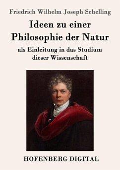 Ideen zu einer Philosophie der Natur (eBook, ePUB) - Schelling, Friedrich Wilhelm Joseph