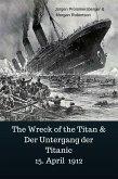 The Wreck of the Titan & Der Untergang der Titanic 15. April 1912 (eBook, ePUB)