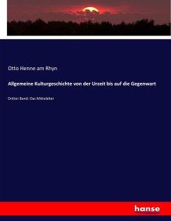 9783743654723 - Otto Henne am Rhyn: Allgemeine Kulturgeschichte von der Urzeit bis auf die Gegenwart - Buch