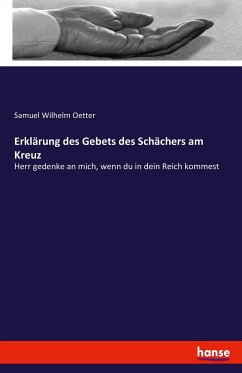 9783743654808 - Oetter, Samuel Wilhelm: Erklärung des Gebets des Schächers am Kreuz - Buch