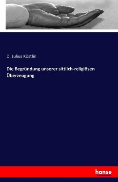9783743655195 - D. Julius Köstlin: Die Begründung unserer sittlich-religiösen Überzeugung - Buch